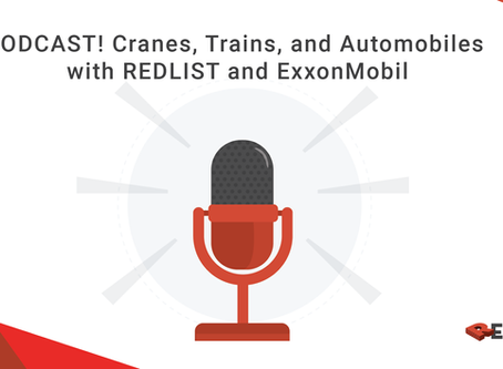 PODCAST! Cranes, Trains, and Automobiles with REDLIST and ExxonMobil