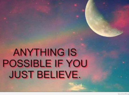 Anything Is Possible if you just Believe