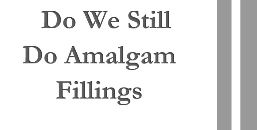 Do We Still Use Amalgam Fillings  4 Units