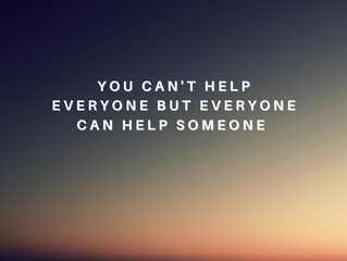 You can't help everyone, but everyone can help someone