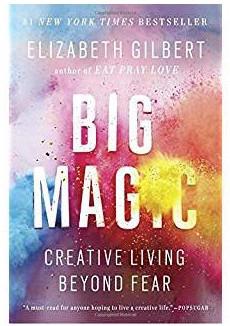 Big Magic By Liz Gilbert
