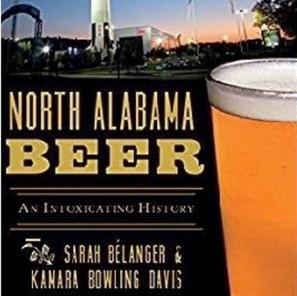 North Alabama Beer: An Intoxicating History