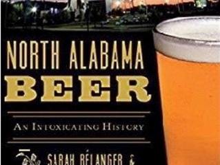 North Alabama Beer: An Intoxicating History