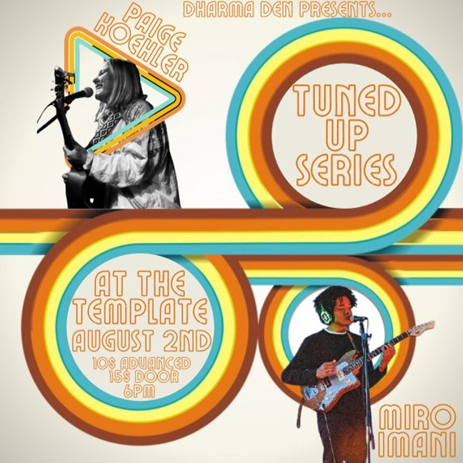 Dharma Den Presents Tuned Up Series Ft. Miro Imani & Paige Koehler