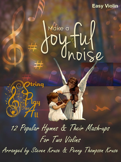 Make a Joyful Noise: 12 Popular Hymns and their Mash-ups for Two Violins