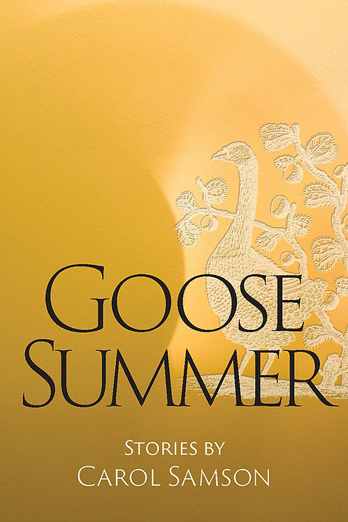 Goose Summer : Stories by Carol Samson
