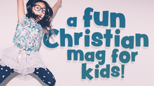 A fun Christian mag for kids