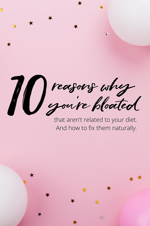 10 REASONS WHY YOU'RE BLOATED