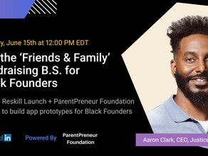"""Ending The """"Friends & Family"""" Fundraising B.S. For Black Founders"""