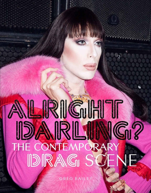 Alright Darling? : The Contemporary Drag Scene