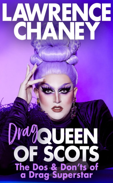 Lawrence (Drag) Queen of Scots: The Dos and Don'ts of a Drag Superstar