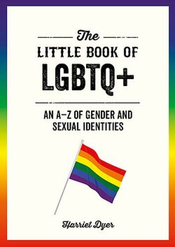 The Little Book of LGBTQ+: An A-Z of Gender and Sexual Identities