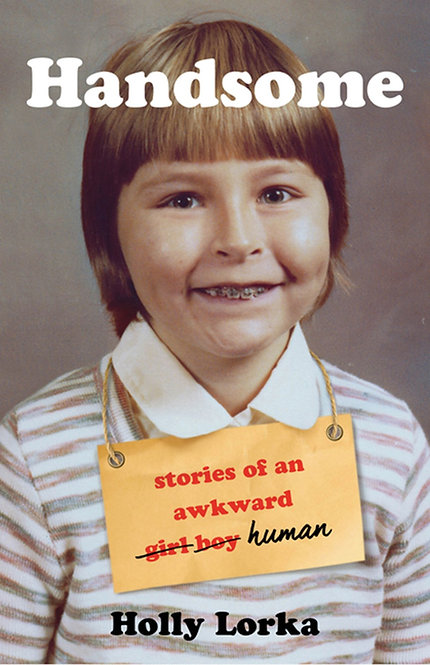 Handsome: Stories of an Awkward Girl Boy Human