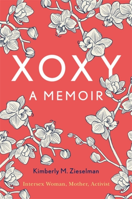 XOXY : A Memoir (Intersex Woman, Mother, Activist)