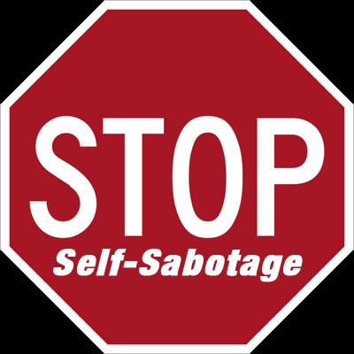 Self Sabotage – How to get out of your own way and stop sabotaging your success