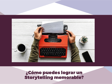 5 ELEMENTOS PARA LOGRAR UN STORYTELLING MEMORABLE.