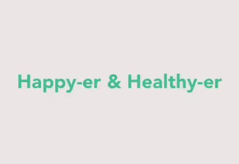 How to be happy-er and healthy-er