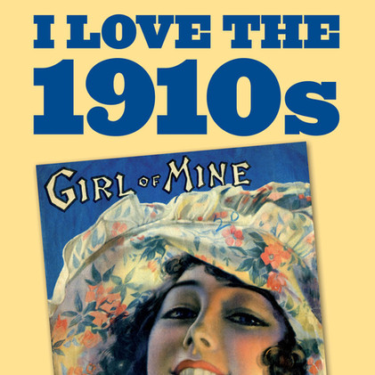 I LOVE THE 1910s