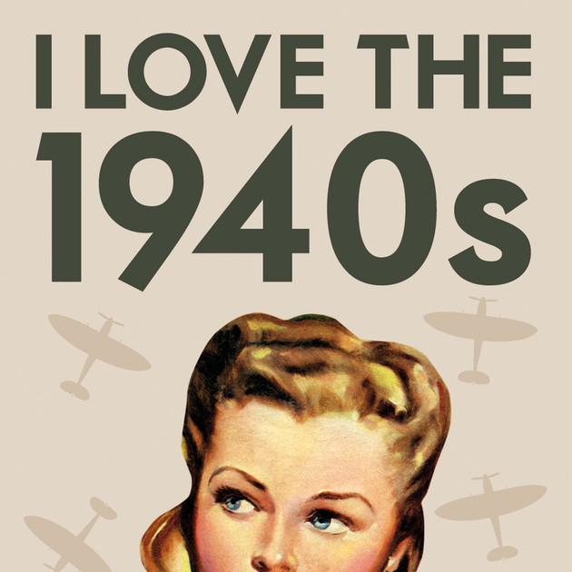 I LOVE THE 1940s