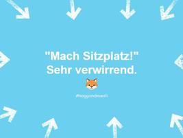 """""""Mach Sitzplatz!""""  Sehr verwirrend."""