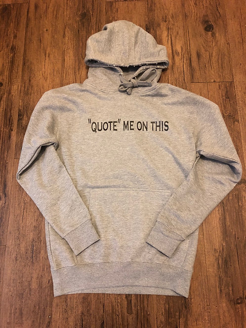 """""""Quote"""" Me On This hoodie"""