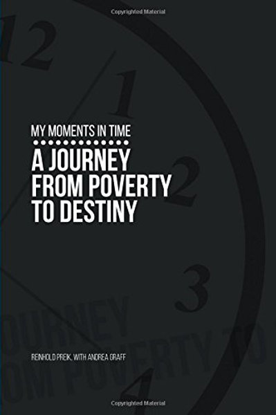 My Moments in Time: A Journey from Poverty to Destiny