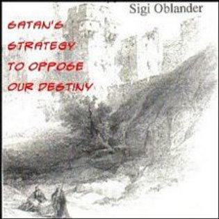 Satan's Strategy to Oppose Our Destiny