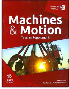 Machines & Motion Teacher Supplement - God's Design for the Physical World