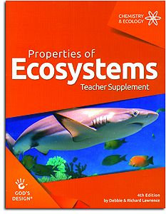 Properties of Ecosystems Teacher Supplement - God's Design for Chemistry & Ecolo