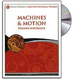 Machines & Motion - Teacher's Guide (with CD) - God's Design for the Physical Wo