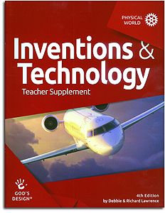 Inventions & Technology Teacher Supplement - God's Design for the Physical World