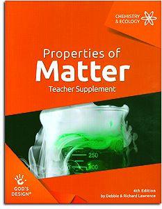 Properties of Matter Teacher Supplement - God's Design for Chemistry & Ecology S