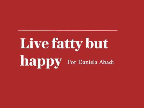 Live Fatty but Happy