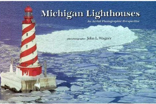 Michigan lighthouses: An Aerial Photographic Perspective by John L Wagner