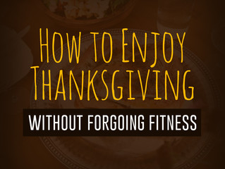How to Enjoy Thanksgiving (without Forgoing Fitness)