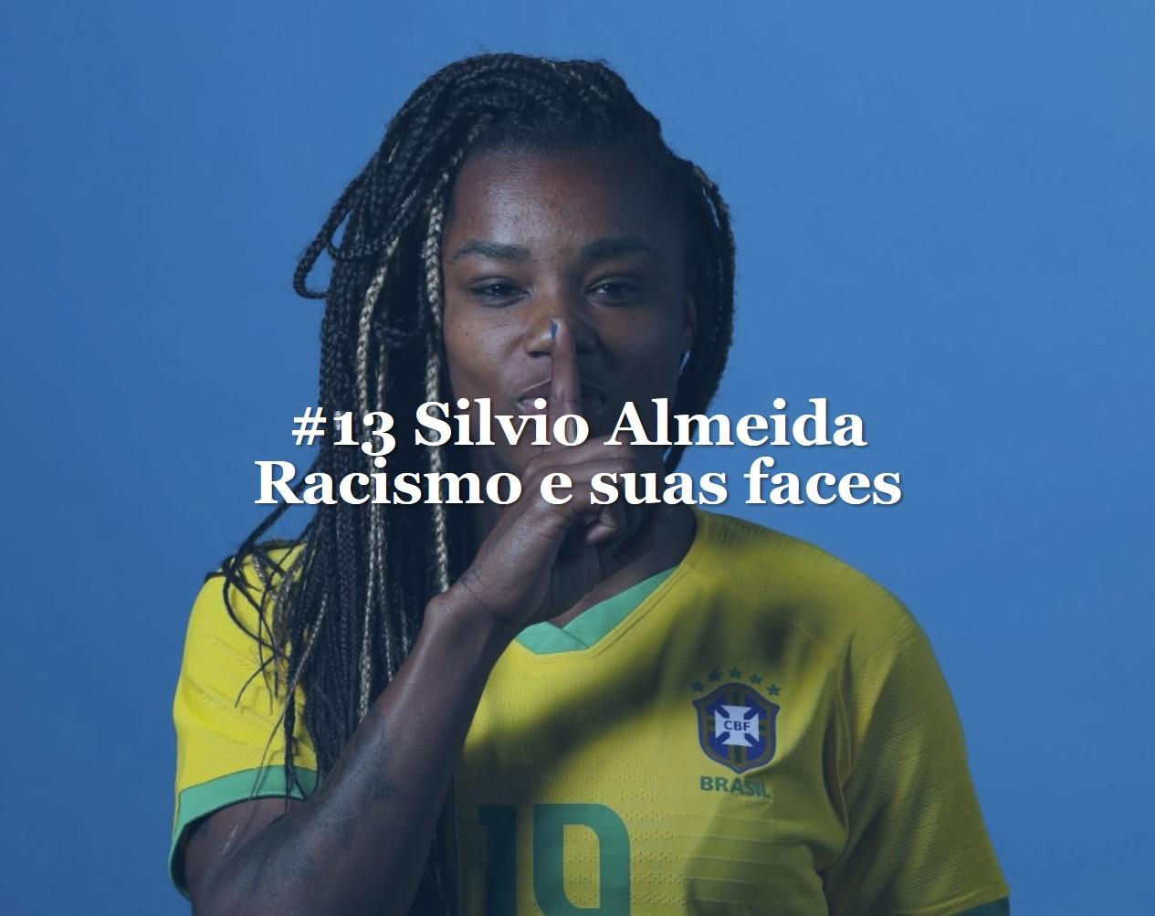 #13 Silvio Almeida - racismo e suas face