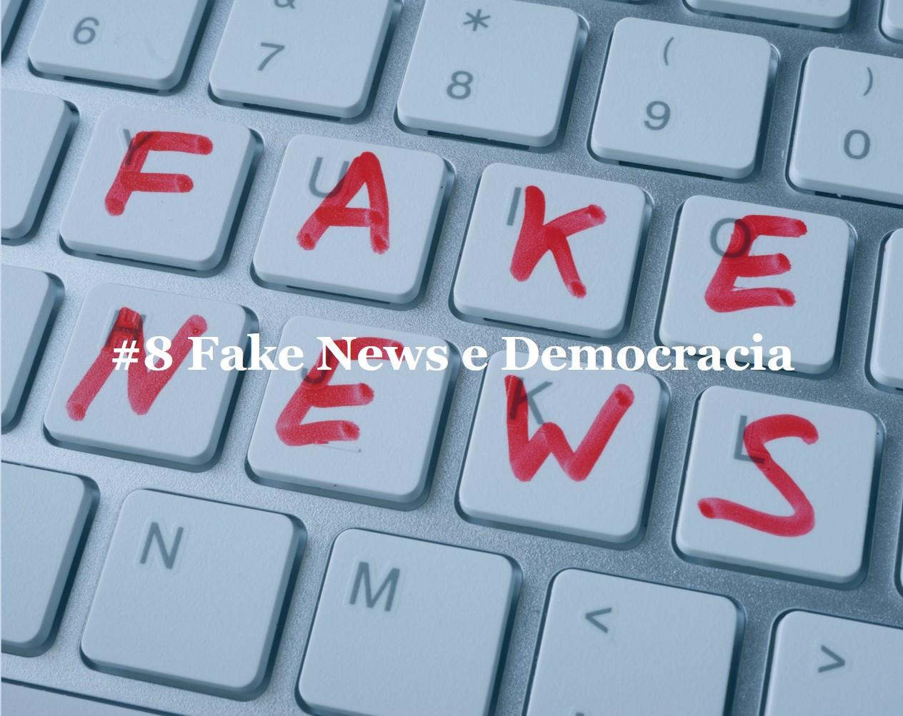 #8 Fake News e Democracia