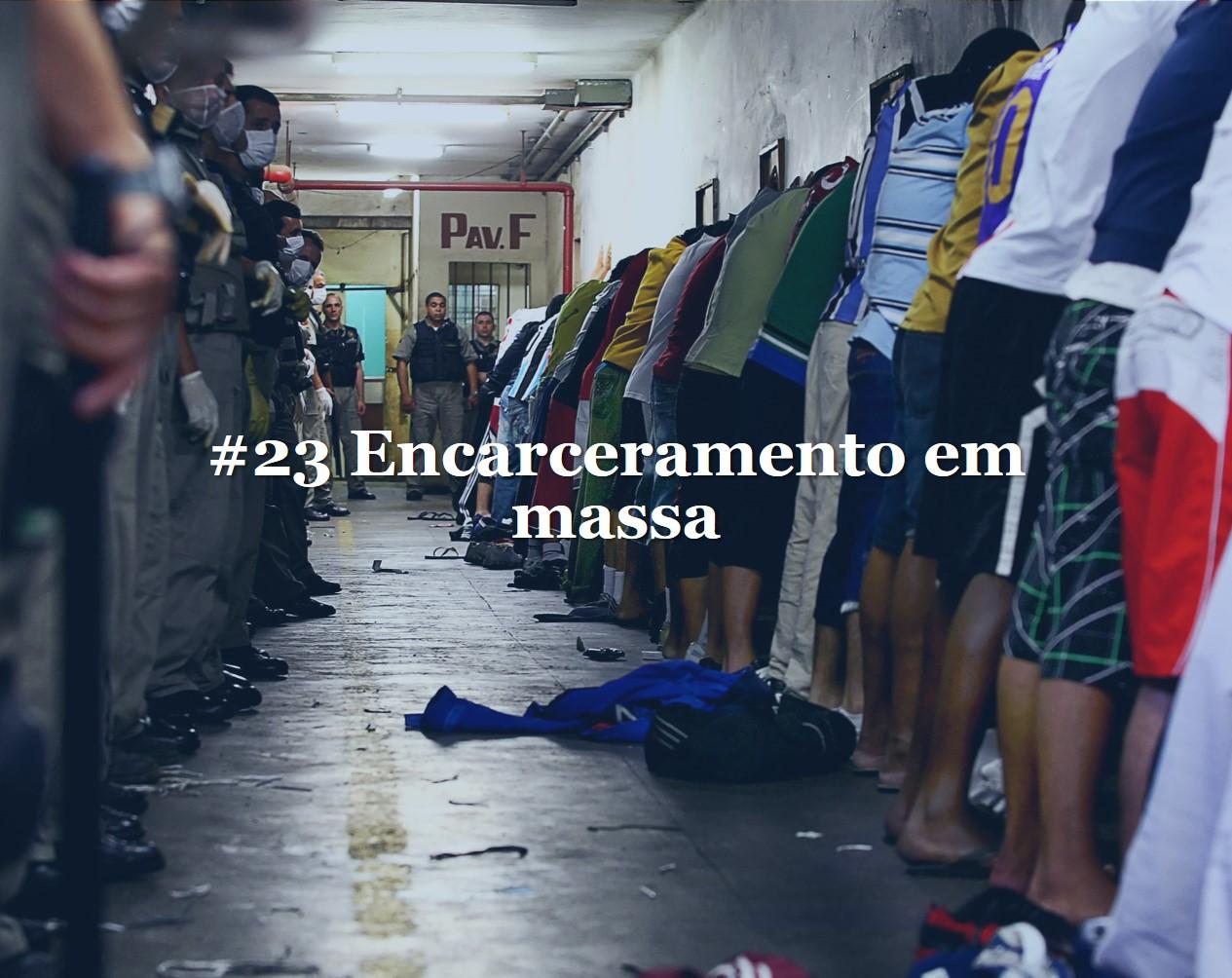 #23 - Encarceramento em massa site