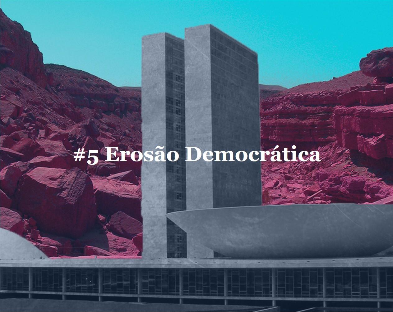#5 Erosão Democrática