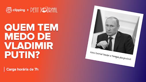 Quem tem medo de Vladimir Putin?
