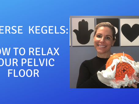Reverse Kegels: How to Relax Your Pelvic Floor