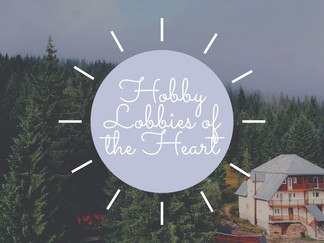 Hobby Lobbies of the Heart