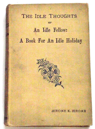 Jerome K. Jerome The Idle Thoughts Of An Idle Fellow circa 1890