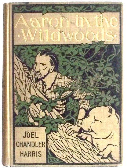 Joel Chandler Harris Aaron in the Wildwoods U.S. First Edition 1897