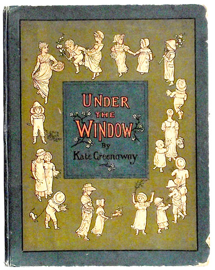 Kate Greenaway Under the Window Pictures and Rhymes for Children 1878