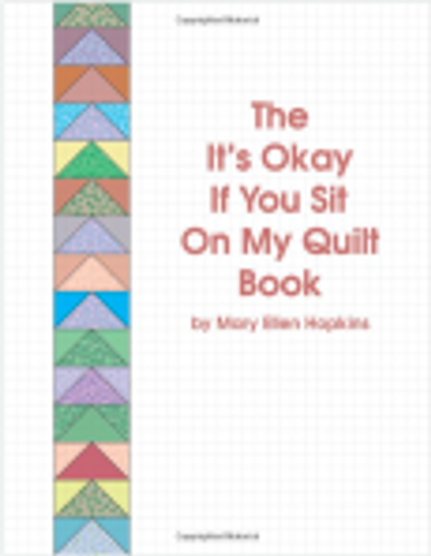 """The It's Okay If You Sit On My Quilt Book"""" by Mary Ellen Hopkins."""