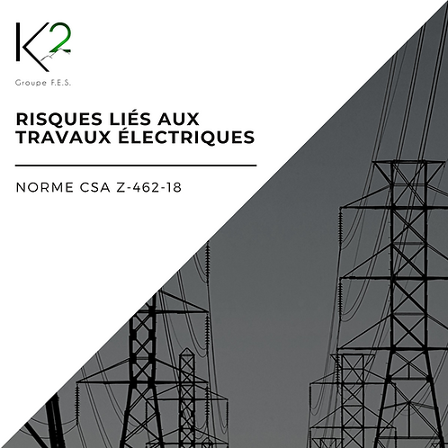 RISQUES LIÉS AUX TRAVAUX ÉLECTRIQUES (NORME CSA Z-462-18)