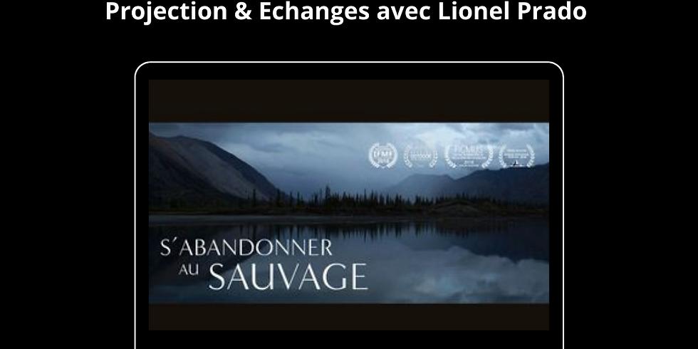 Projection & Echanges / S'abandonner au sauvage avec Lionel Prado