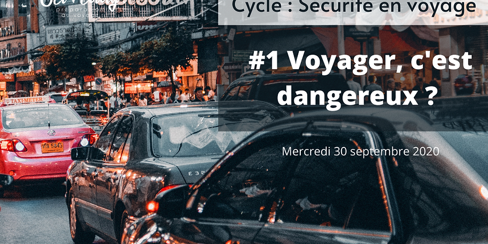 Webinaire / Sécurité en voyage : Voyager, c'est dangereux ?