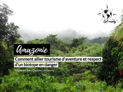 Amazonie et zones reculées : comment allier tourisme d'aventure et respect d'un biotope à protéger ?